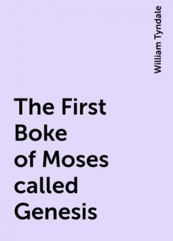 The First Boke of Moses called Genesis, William Tyndale