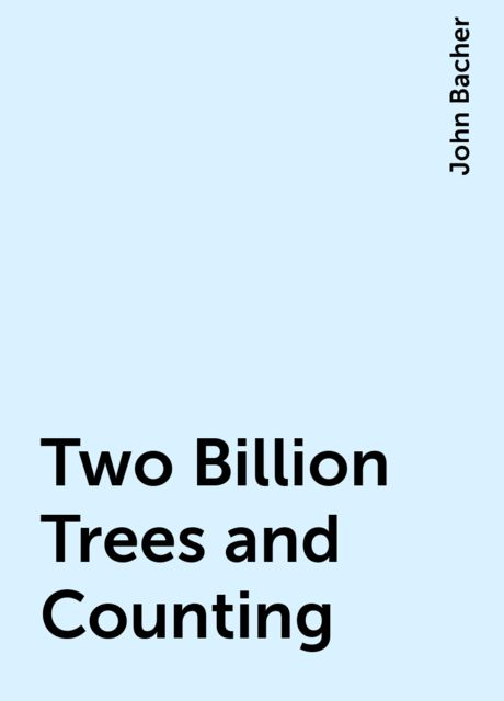 Two Billion Trees and Counting, John Bacher