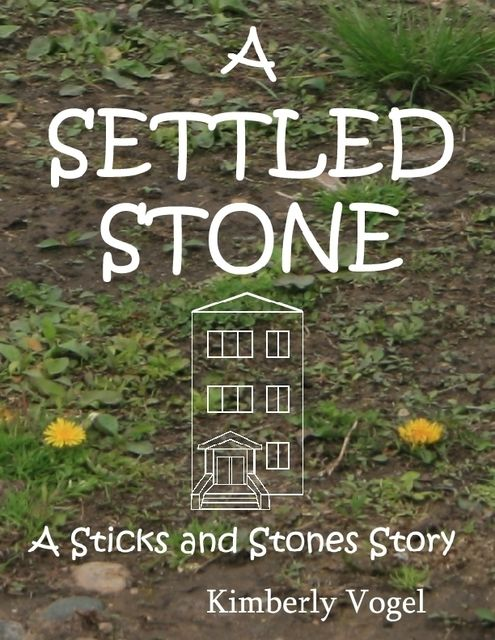 A Settled Stone: A Sticks and Stones Story: Number Nine, Kimberly Vogel