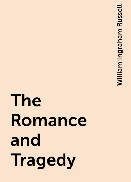 The Romance and Tragedy, William Ingraham Russell