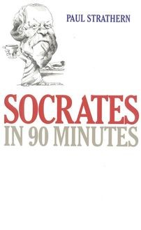 Socrates: Philosophy in an Hour, Paul Strathern