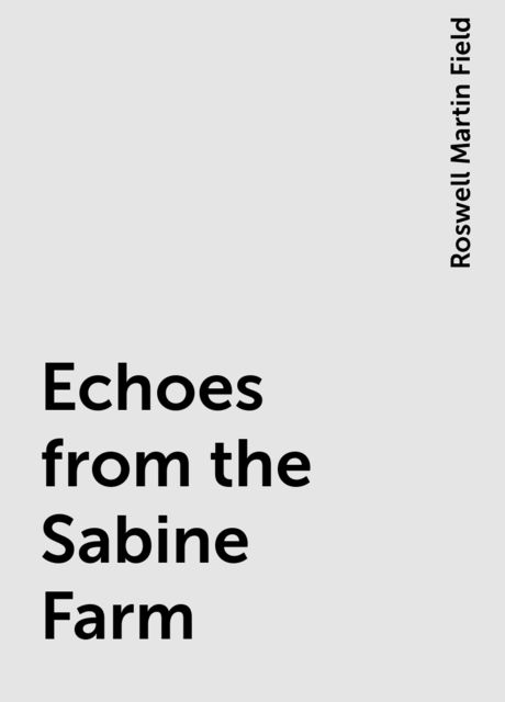 Echoes from the Sabine Farm, Roswell Martin Field