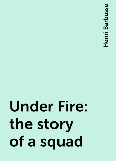Under Fire: the story of a squad, Henri Barbusse