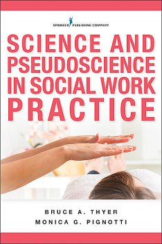 Science and Pseudoscience in Social Work Practice, LCSW, BCBA-D, LMSW, Bruce A.Thyer, Monica G. Pignotti