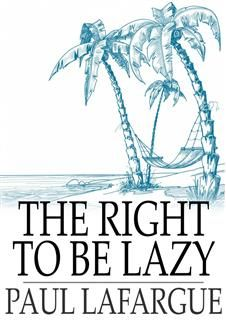Right To Be Lazy, Paul Lafargue