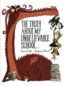 The Truth About My Unbelievable School, Benjamin Chaud, Davide Cali