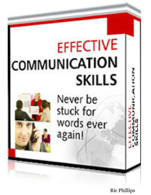 Effective Communication Skills : Never Be Stuck for Words Ever Again!, Ric Phillips