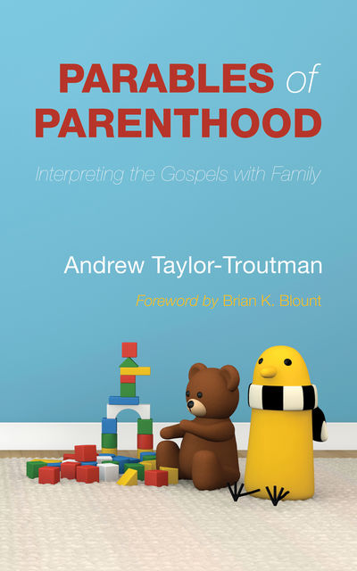 Parables of Parenthood, Andrew Taylor-Troutman