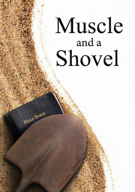 Muscle and a Shovel, Michael Shank