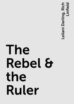 The Rebel & the Ruler, Leilani Darling, Rich Linfield