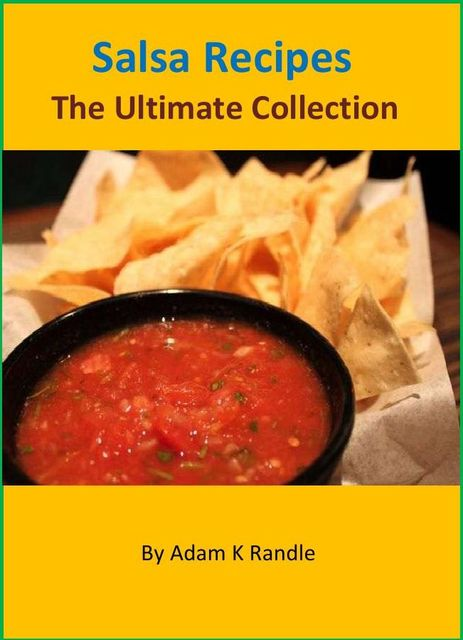 Salsa Recipes – The Ultimate Collection, Adam Randle