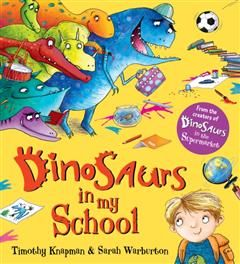 Dinosaurs in My School, Timothy Knapman