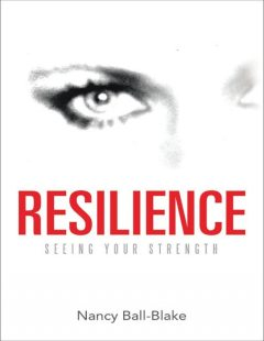 Resilience: Seeing Your Strength, Nancy Ball-Blake