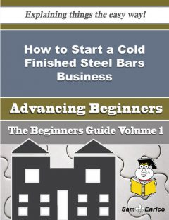 How to Start a Cold Finished Steel Bars Business (Beginners Guide), Lanette Whiteside