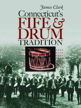 Connecticut's Fife and Drum Tradition, James Clark