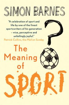 The Meaning of Sport, Simon Barnes