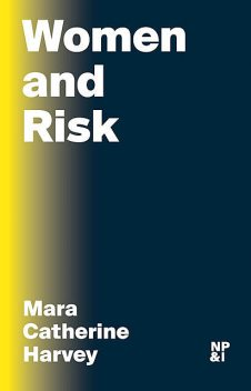 Women and Risk, Mara Harvey