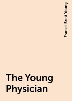 The Young Physician, Francis Brett Young
