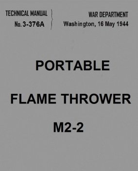 Portable Flame Thrower M2–2, United States. War Department