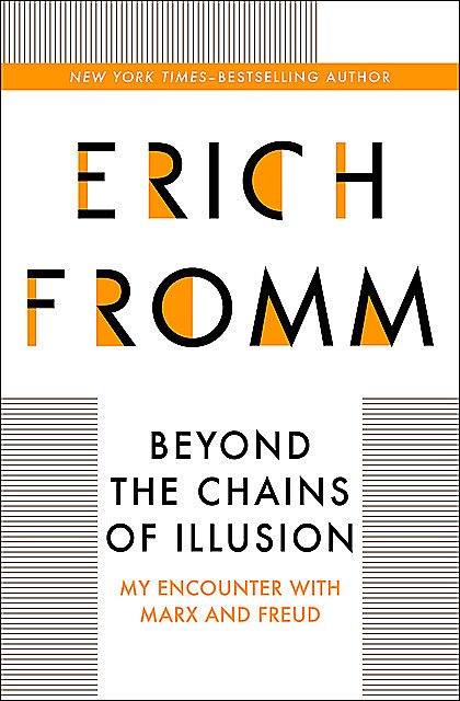 Beyond the Chains of Illusion, Erich Fromm