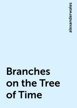 Branches on the Tree of Time, alexanderwales