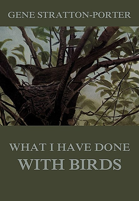 What I have done with birds, Gene Stratton-Porter