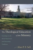 The Theological Education of the Ministry, Alan P.F. Sell