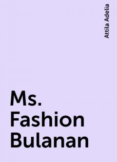 Ms. Fashion Bulanan, Attila Adelia