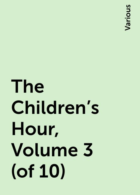 The Children's Hour, Volume 3 (of 10), Various