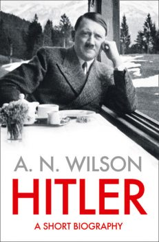 Hitler: A Short Biography, A.N.Wilson