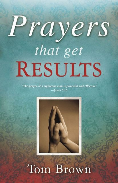 Prayers That Get Results, Tom Brown