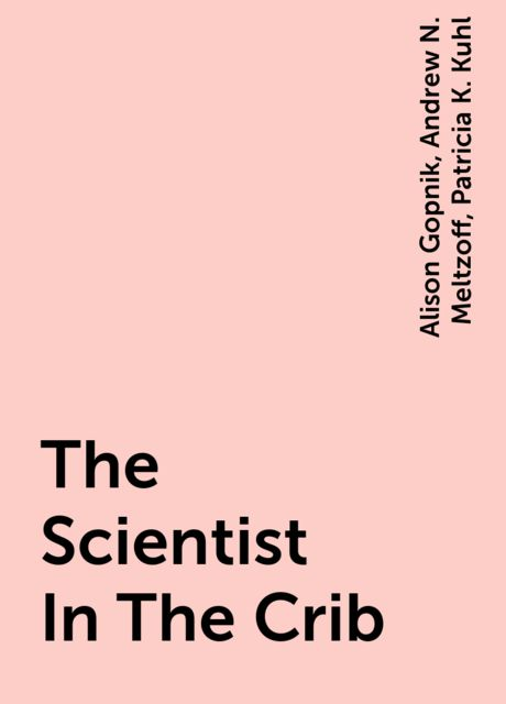 The Scientist In The Crib, Alison Gopnik, Andrew N. Meltzoff, Patricia K. Kuhl