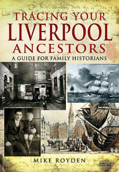 Tracing Your Liverpool Ancestors, Mike Royden