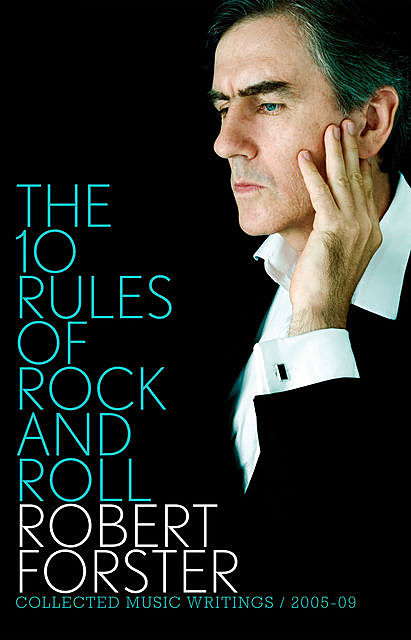 The 10 Rules of Rock and Roll, Robert Forster