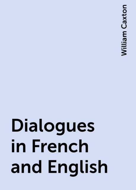 Dialogues in French and English, William Caxton