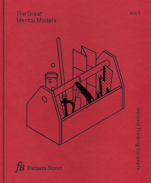 The Great Mental Models: General Thinking Concepts, Shane Parrish