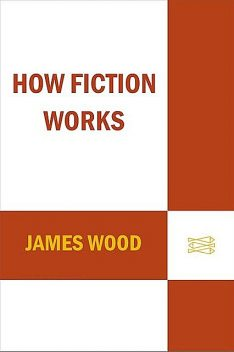 How Fiction Works, Wood James