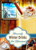 Heavenly Winter Drinks for Christmas. Drinks that warm you up this winter: Mulled Wine, German Glühwein, Eggnogg, Punch, Holiday Coffee and Tea from Winter Wonderland, Sophie Leiss