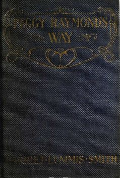 Peggy Raymond's Way; Or, Blossom Time at Friendly Terrace, Harriet L.Smith