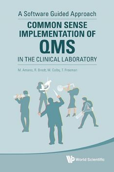 Common Sense Implementation of QMS in the Clinical Laboratory, M Amano, M Colby, R Bredt, T Freeman