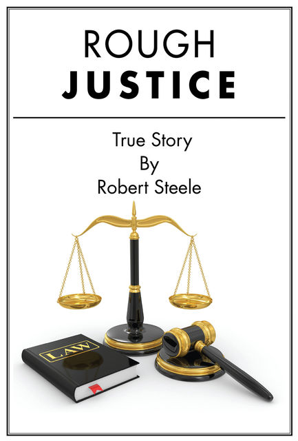 Rough Justice – A True Story, Robert Steele