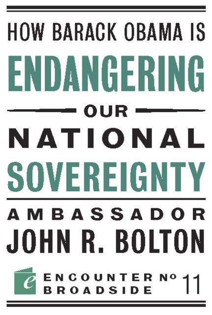 How Barack Obama is Endangering our National Sovereignty, John R Bolton