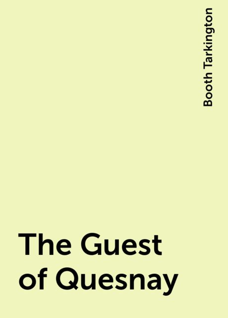 The Guest of Quesnay, Booth Tarkington