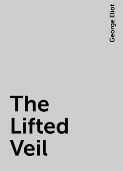 The Lifted Veil, George Eliot