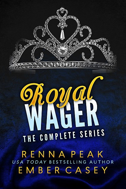 Royal Wager: The Complete Series, Ember Casey, Renna Peak