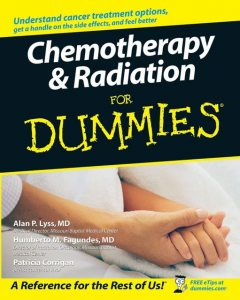 Chemotherapy and Radiation For Dummies, Alan P.Lyss, Humberto Fagundes, Patricia Corrigan