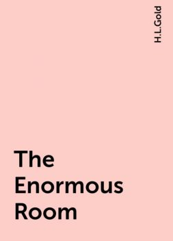 The Enormous Room, H.L.Gold