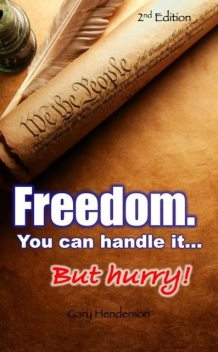 Freedom. You Can Handle It. But hurry!, Gary Henderson