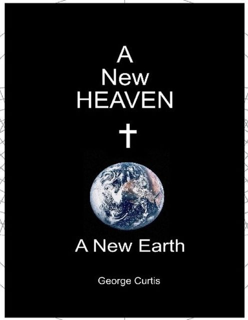 A New Heaven a New Earth, George Curtis