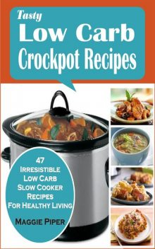 Tasty Low-carb Crockpot Recipes, Maggie Piper